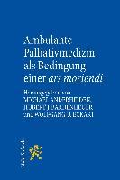 Cover-Bild zu Ambulante Palliativmedizin als Bedingung einer ars moriendi von Anderheiden, Michael (Hrsg.)