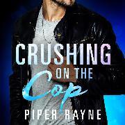 Cover-Bild zu Crushing on the Cop (Audio Download) von Rayne, Piper