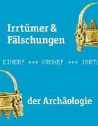 Cover-Bild zu Irrtümer & Fälschungen der Archäologie von LWL-Museum für Archäologie Herne durch Josef Mühlenbrock und Tobias Esch (Hrsg.)