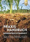 Cover-Bild zu Praxishandbuch Bodenfruchtbarkeit von Cropp, Jan-Hendrik