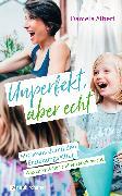Cover-Bild zu Unperfekt, aber echt (eBook) von Albert, Daniela