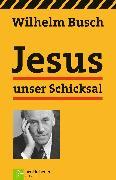 Cover-Bild zu Jesus unser Schicksal (eBook) von Busch, Wilhelm