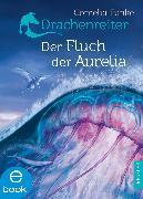 Cover-Bild zu Drachenreiter 3. Der Fluch der Aurelia (eBook) von Funke, Cornelia