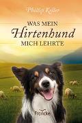 Cover-Bild zu Was mein Hirtenhund mich lehrte von Keller, Phillip