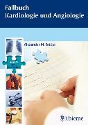 Cover-Bild zu Fallbuch Kardiologie und Angiologie (eBook) von Sattler, Alexander