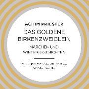 Cover-Bild zu Das goldene Birkenzweiglein (Audio Download) von Priester, Achim