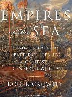 Cover-Bild zu Empires of the Sea: The Siege of Malta, the Battle of Lepanto, and the Contest for the Center of the World von Crowley, Roger