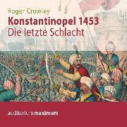 Cover-Bild zu Konstantinopel 1453 - Die letzte Schlacht (Ungekürzt) (Audio Download) von Crowley, Roger