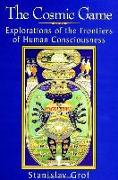 Cover-Bild zu Grof, Stanislav: The Cosmic Game: Explorations of the Frontiers of Human Consciousness