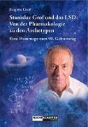 Cover-Bild zu Grof, Brigitte: Stanislav Grof und das LSD: Von der Pharmakologie zu den Archetypen