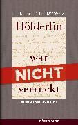 Cover-Bild zu Hölderlin war nicht verrückt (eBook) von Horowski, Reinhard