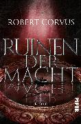 Cover-Bild zu Ruinen der Macht (eBook) von Corvus, Robert