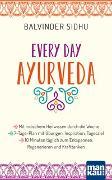Cover-Bild zu Sidhu, Balvinder: Every Day Ayurveda. Mit indischem Heilwissen durch die Woche