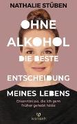 Cover-Bild zu Ohne Alkohol: die beste Entscheidung meines Lebens von Stüben, Nathalie