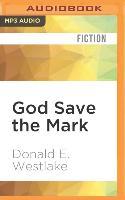 Cover-Bild zu Westlake, Donald E.: God Save the Mark: A Novel of Crime and Confusion