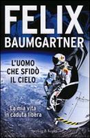 Cover-Bild zu L'uomo che sfidò il cielo. La mia vita in caduta libera von Baumgartner, Felix