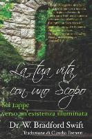 Cover-Bild zu La Tua Vita Con Uno Scopo: SEI Tappe Verso Un'esistenza Illuminata von Swift, W. Bradford