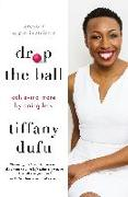 Cover-Bild zu Dufu, Tiffany: Drop the Ball: Achieving More by Doing Less