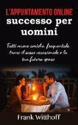 Cover-Bild zu L'appuntamento online di successo per uomini von Witthoff, Frank