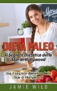Cover-Bild zu Dieta Paleo - Il Segreto Dietetico delle Star di Hollywood von Wild, Jamie