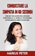 Cover-Bild zu Conquistare la Simpatia in 60 Secondi von Peter, Markus