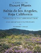 Cover-Bild zu eBook A Guide to the Desert Plants of Bahia De Los Angeles, Baja California - Including Adjacent Areas and the Midriff Islands - a Non-Technical Guide to Plant Identification