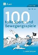 Cover-Bild zu 100 tolle Sport- und Bewegungsspiele von Büngers, Beate