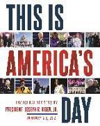Cover-Bild zu Biden, Joe: This Is America's Day: Inaugural Address by President Joseph R. Biden, Jr. January 20, 2021