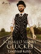 Cover-Bild zu Der Schmied seines Glückes (eBook) von Keller, Gottfried