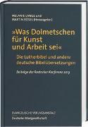 """Cover-Bild zu """"Was Dolmetschen für Kunst und Arbeit sei"""" - Die Lutherbibel und andere deutsche Bibelübersetzungen von Lange, Melanie (Hrsg.)"""