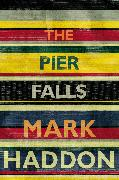 Cover-Bild zu The Pier Falls (eBook) von Haddon, Mark