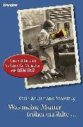 Cover-Bild zu Ackermann-Stoletzky, Karin: Was meine Mutter früher erzählte (eBook)