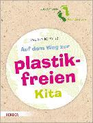 Cover-Bild zu Miklitz, Ingrid: Auf dem Weg zur plastikfreien Kita (eBook)