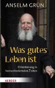 Cover-Bild zu Grün, Anselm: Was gutes Leben ist (eBook)