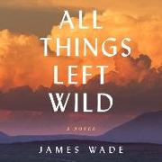Cover-Bild zu All Things Left Wild von Wade, James
