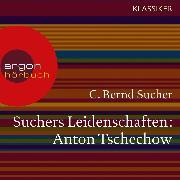 Cover-Bild zu Suchers Leidenschaften: Anton Tschechow - Eine Einführung in Leben und Werk (Feature) (Audio Download) von Sucher, C. Bernd