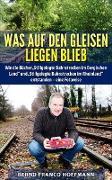 Cover-Bild zu Was auf den Gleisen liegenblieb (eBook) von Hoffmann, Bernd Franco