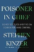 Cover-Bild zu Kinzer, Stephen: Poisoner in Chief: Sidney Gottlieb and the CIA Search for Mind Control