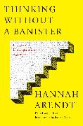 Cover-Bild zu Arendt, Hannah: Thinking Without a Banister