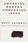 Cover-Bild zu Jaspers, Karl: Socrates, Buddha, Confucius, Jesus: From the Great Philosophers, Volume I