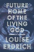 Cover-Bild zu Erdrich, Louise: Future Home of the Living God