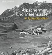 Cover-Bild zu Giovanoli, Diego: Alpschermen und Maiensässe in Graubünden