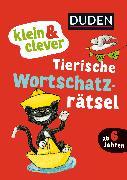Cover-Bild zu klein & clever: Tierische Wortschatz-Rätsel von Holzwarth-Raether, Ulrike