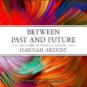 Cover-Bild zu Arendt, Hannah: Between Past and Future: Eight Exercises in Political Thought
