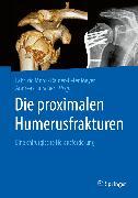 Cover-Bild zu Meyer, Rainer-Peter (Hrsg.): Die proximalen Humerusfrakturen (eBook)