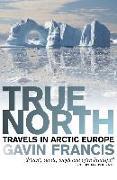 Cover-Bild zu Francis, Gavin: True North (eBook)