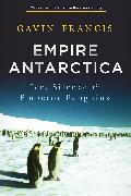 Cover-Bild zu Francis, Gavin: Empire Antarctica: Ice, Silence & Emperor Penguins