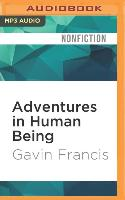 Cover-Bild zu Francis, Gavin: Adventures in Human Being