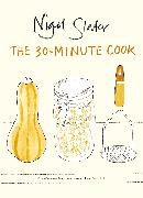Cover-Bild zu Slater, Nigel: The 30-minute Cook