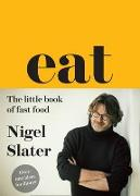 Cover-Bild zu Slater, Nigel: Eat - The Little Book of Fast Food